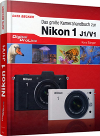 Das große Kamerahandbuch zur Nikon 1 J1/V1 - Digital ProLine
